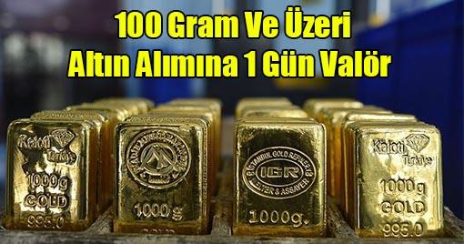 100 Gram Ve Üzeri Altın Alımına 1 Gün Valör