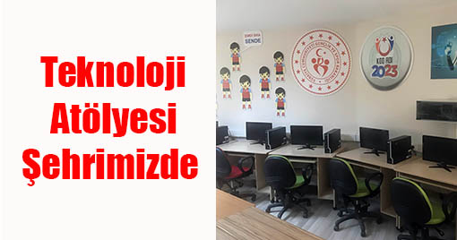 Teknoloji Atölyesi Kahramanmaraş'ta