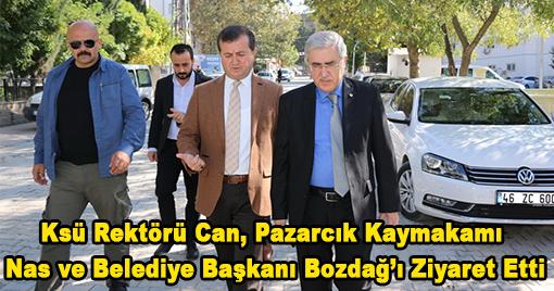 Ksü Rektörü Can, Pazarcık Kaymakamı Nas ve Belediye Başkanı Bozdağ'ı Ziyaret Etti
