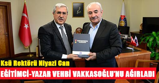 KSÜ REKTÖRÜ CAN, EĞİTİMCİ-YAZAR VEHBİ VAKKASOĞLU'NU AĞIRLADI