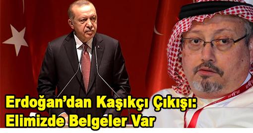 Erdoğan'dan Kaşıkçı Çıkışı: Elimizde Belgeler Var