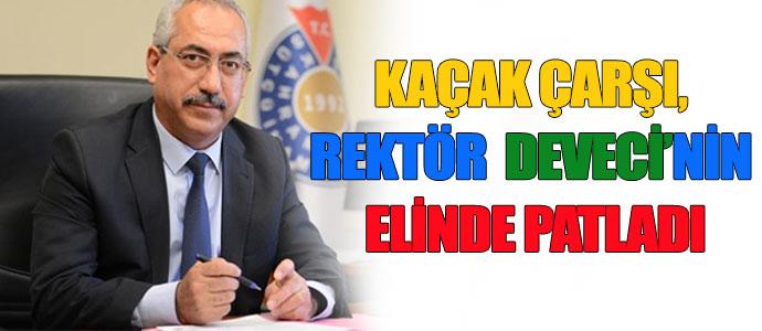 KAÇAK ÇARŞI, REKTÖR DEVECİNİN ELİNDE PATLADI..