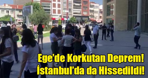 Ege'de Korkutan Deprem! İstanbul'da Hissedildi!