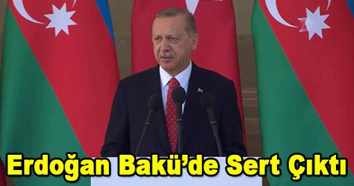 Erdoğan Bakü'de Sert Çıktı