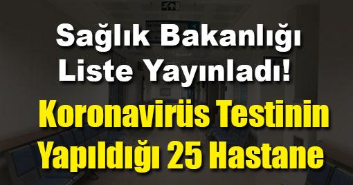 Koronavirüs Testi İçin Bu 25 Hastaneye Gidilebilir!
