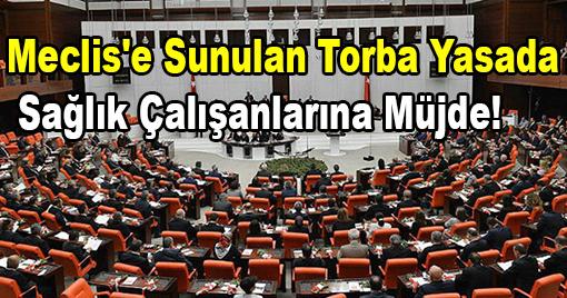 Meclis'e Sunulan Torba Yasada  Sağlık Çalışanlarına Müjde!