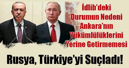 Rusya, Türkiye'yi Suçladı!
