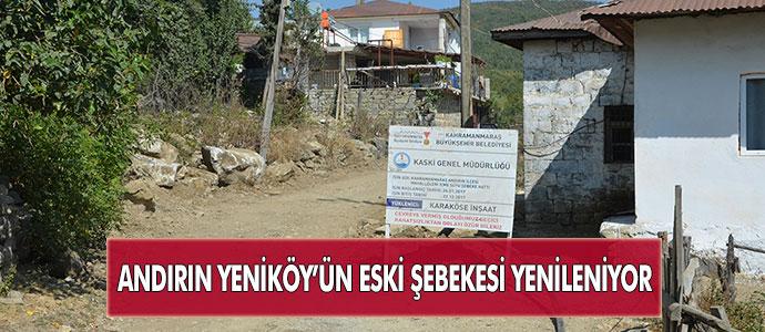 ANDIRIN YENİKÖY'ÜN ESKİ ŞEBEKESİ YENİLENİYOR