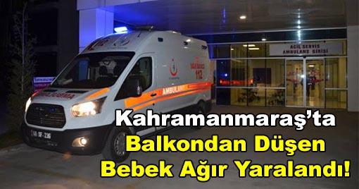 Kahramanmaraş'ta Balkondan Düşen Bebek Ağır Yaralandı!