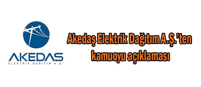 Akedaş Elektrik Dağıtım A.Ş.'ten kamuoyu açıklaması