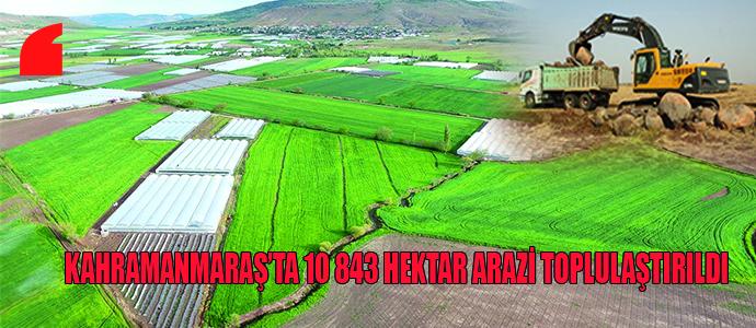 KAHRAMANMARAŞ'TA 10 843 HEKTAR ARAZİ TOPLULAŞTIRILDI