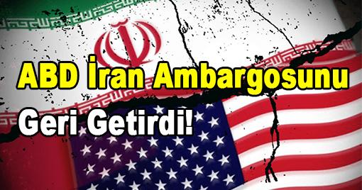ABD İran Ambargosunu  Geri Getirdi!