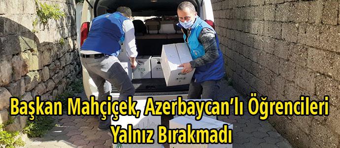 Başkan Mahçiçek, Azerbaycan'lı Öğrencileri Yalnız Bırakmadı