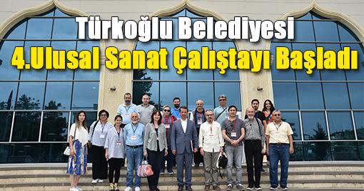Türkoğlu Belediyesi 4.Ulusal Sanat Çalıştayı Başladı