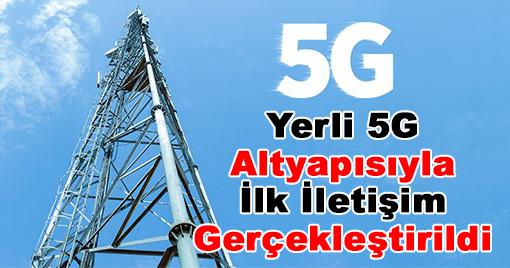 Yerli 5G Altyapısıyla İlk İletişim Gerçekleştirildi