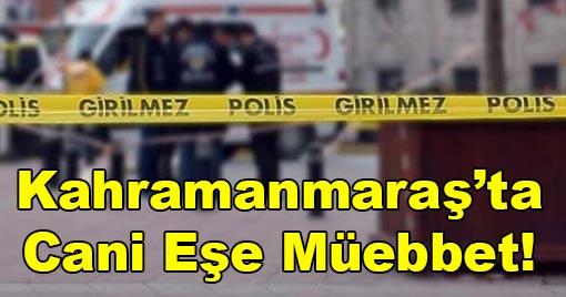 Kahramanmaraş'ta Cani Eşe Müebbet!