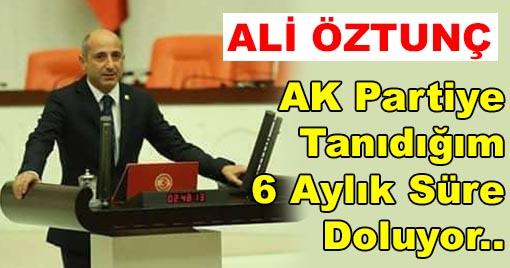 Ali Öztunç :AK Partiye Tanıdığım 6 Aylık Süre Doluyor..