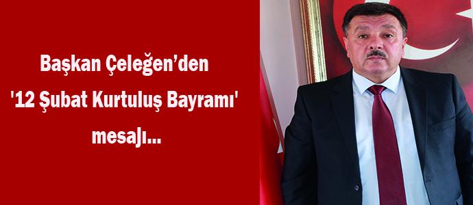Başkan Çeleğen'den '12 Şubat Kurtuluş Bayramı' mesajı...