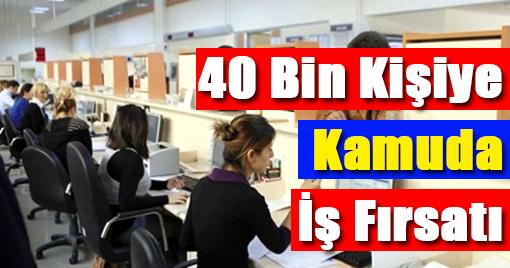 40 Bin Kişiye Kamuda İş Fırsatı