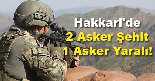 Hakkari'de 2 Asker Şehit 1 Asker Yaralı!