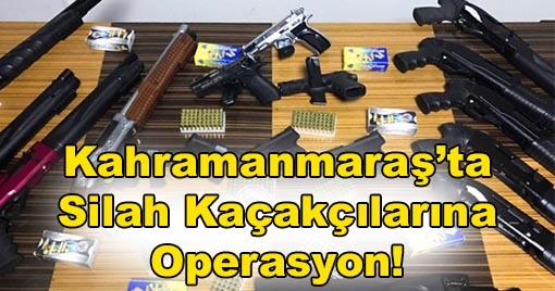 Kahramanmaraş'ta Silah Kaçakçılarına Operasyon!