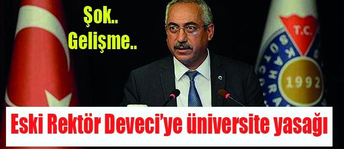 ESKİ REKTÖR DEVECİYE ÜNİVERSİTE YASAĞI!!