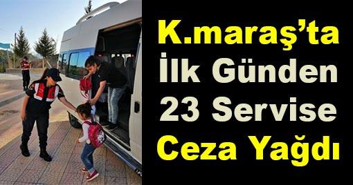 Kahramanmaraş'ta İlk Günden 23 Servise Ceza Yağdı