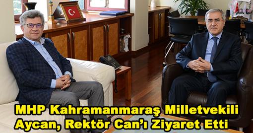 MHP Kahramanmaraş Milletvekili Aycan, Rektör Can'ı Ziyaret Etti
