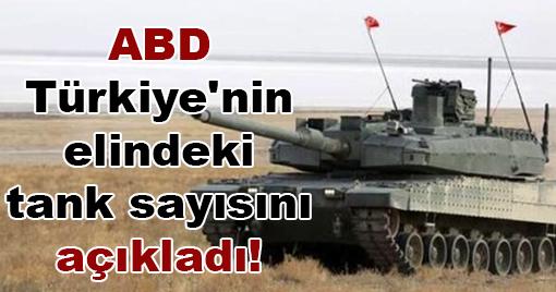 ABD Türkiye'nin elindeki tank sayısını açıkladı! NATO'da kaçıncı Sırada