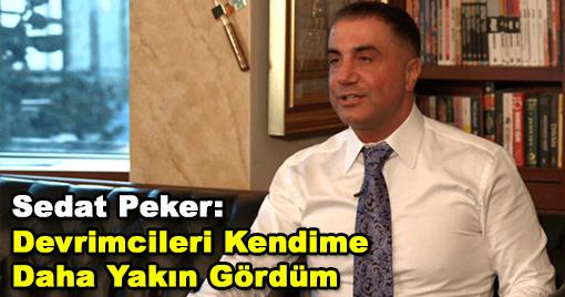 Sedat Peker: Devrimcileri Kendime Daha Yakın Gördüm