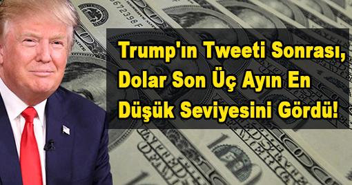 Trump'ın Tweeti Sonrası, Dolar Son Üç Ayın En Düşük Seviyesini Gördü!
