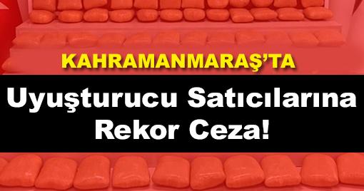 Kahramanmaraş'ta Uyuşturucu Satıcılarına Rekor Ceza!