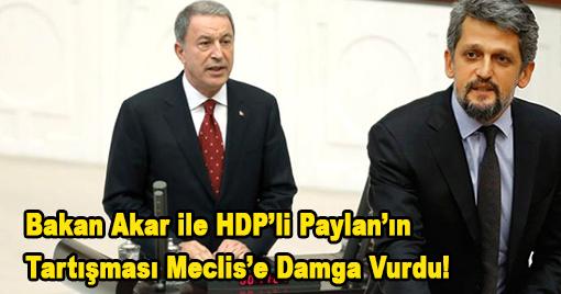 Bakan Akar ile HDP'li Paylan'ın Tartışması Meclis'e Damga Vurdu!
