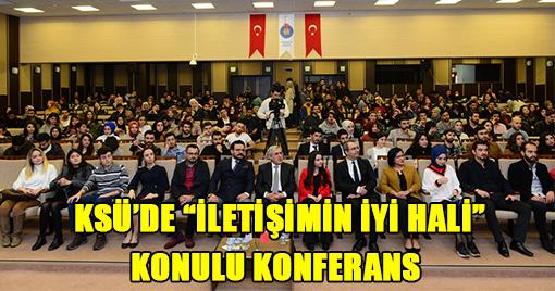 """KSÜ'DE """"İLETİŞİMİN İYİ HALİ"""" KONULU KONFERANS"""