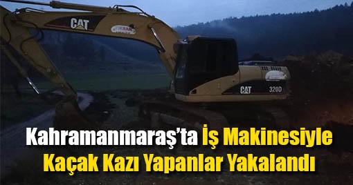 Kahramanmaraş'ta İş Makinesiyle Kaçak Kazı Yapanlar Yakalandı