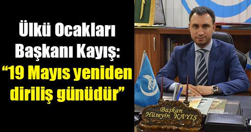 Ülkü Ocakları Başkanı Kayış: ''19 Mayıs yeniden diriliş günüdür''