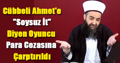 Cübbeli Ahmet'e Hakaret Eden Oyuncuya Para Cezası