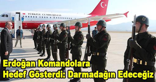 Erdoğan Komandolara Hedef Gösterdi: Darmadağın Edeceğiz