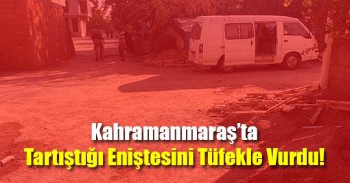 Kahramanmaraş'ta Kayınbirader ve Eniştenin Kavgası Faciayla Sonlandı