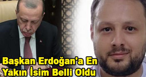 Başkan Erdoğan'a En  Yakın İsim Belli Oldu