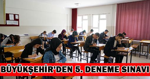 BÜYÜKŞEHİR'DEN 5. DENEME SINAVI