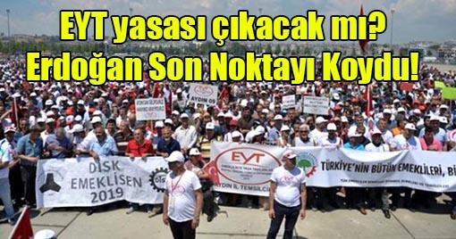 EYT yasası çıkacak mı? Erdoğan'dan Flaş EYT Açıklaması!