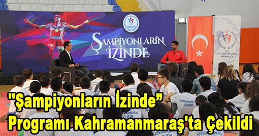 """''Şampiyonların İzinde"""" Programı Kahramanmaraş'ta Çekildi"""