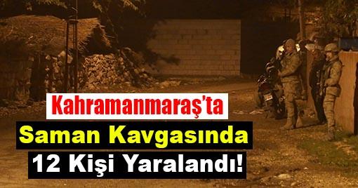Kahramanmaraş'ta Saman Kavgasında 12 Kişi Yaralandı!