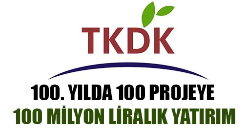 TKDK'DAN 100. YILDA 100 PROJEYE  100 MİLYON LİRALIK YATIRIM