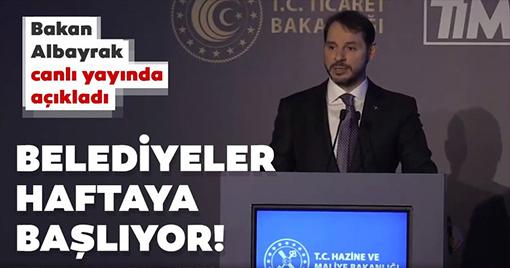 Bakan Berat Albayrak açıkladı: Belediyeler haftaya başlıyor!