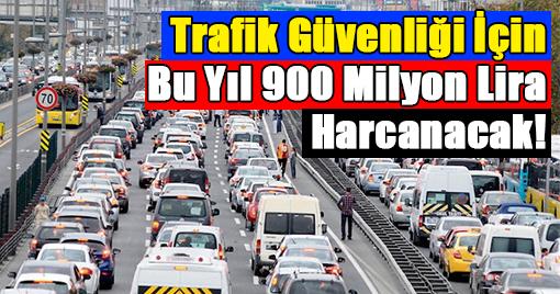 Trafik Güvenliği İçin Bu Yıl 900 Milyon Lira Harcanacak